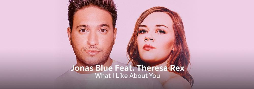 New Release - Jonas Blue Feat. Theresa Rex - What I Like About You