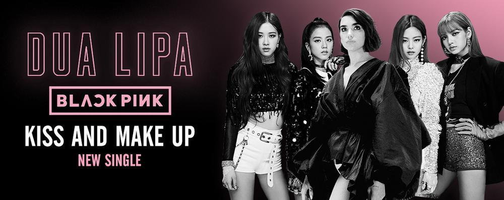 Single : Kiss and Make Up - Dua Lipa , BLACKPINK (S!)