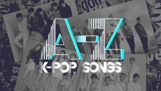 Let's A-Z with your favourite K-pop songs!