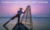 10 เหตุผลที่คุณควรไปเที่ยวพม่า