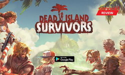 รีวิว Dead Island: Survivors เกาะซอมบี้เวอร์ชั่นมือถือ
