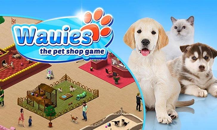 Wauies: The Pet Shop เกมร้านสัตว์เลี้ยงแสนน่ารัก สำหรับคนรักสุนัขรักน้องแมว