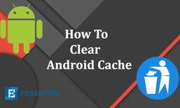 4 วิธีง่ายๆ ในการเคลียร์ข้อมูล Cache ให้ Android ทำงานได้เร็วขึ้น