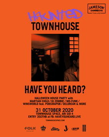 HAUNTED TOWNHOUSE HALLOWEEN PARTY by HAVE YOU HEARD?