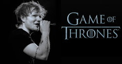 Ed Sheeran จะเป็นตัวละครรับเชิญใน Game of Thrones!