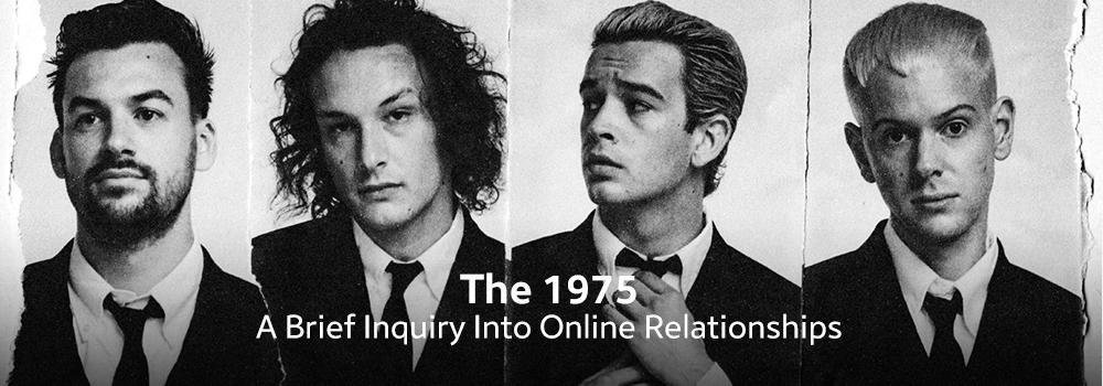 The 1975 - A Brief Inquiry Into Online Relationships