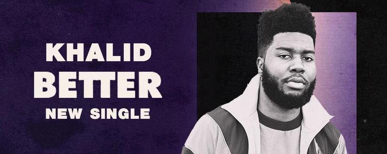 Single : Better - Khalid (S!)