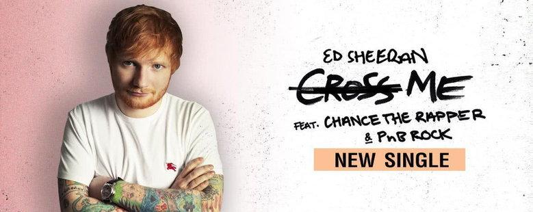 Single : Cross Me (feat. Chance the Rapper & PnB Rock) - Ed Sheeran (S!)