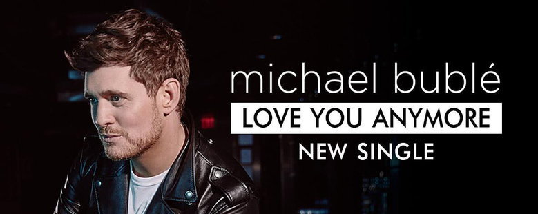 Single : Love You Anymore - Michael Buble (S!)