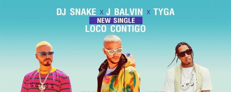Single : Loco Contigo - DJ Snake x Tyga x J Balvin