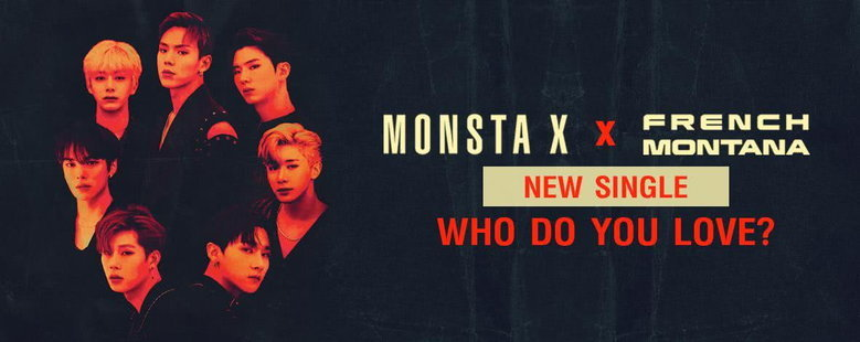 Single : WHO DO U LOVE? - Monsta X, French Montana (S!)