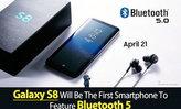 Samsung galaxy s8 ແລະ  Galaxy 8 Plus ລຸ້ນທຳອິດທີ່ມາພ້ອມ Bluetooth 5