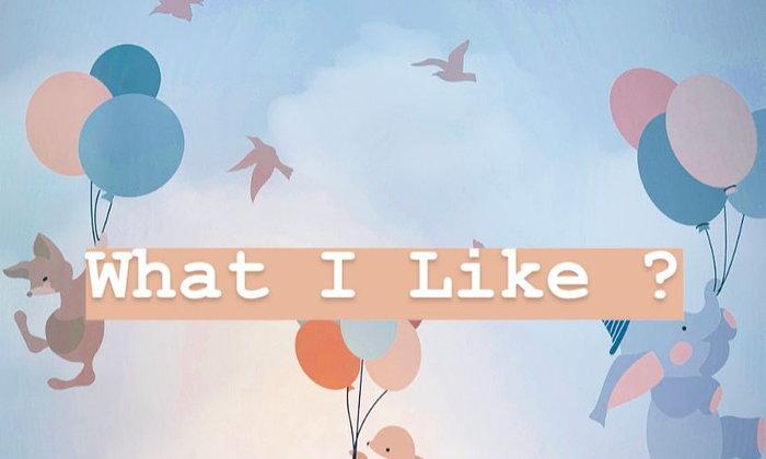 What I Like ?