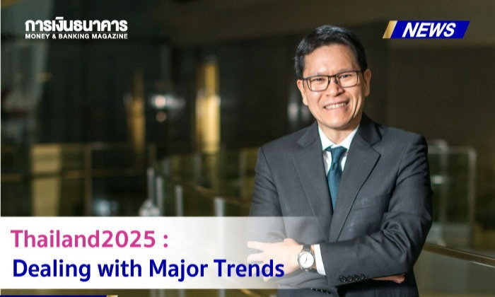 Thailand2025  Dealing with Major Trends  Keynote address by Veerathai Santiprabhob, Governor of the Bank of Thailand