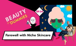 Beauty for Dummies EP.24 - Farewell with Niche Skincare