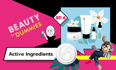 Beauty for Dummies EP.4 - Active Ingredients