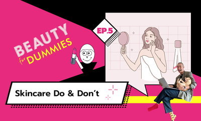 Beauty for Dummies EP.5 - Skincare Do & Don't