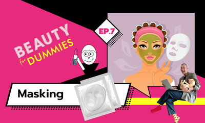 Beauty for Dummies EP.7 - Masking