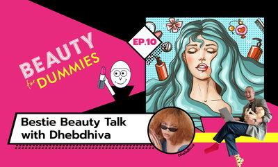 Beauty for Dummies EP.10 - Bestie Beauty Talk Dhebdiva