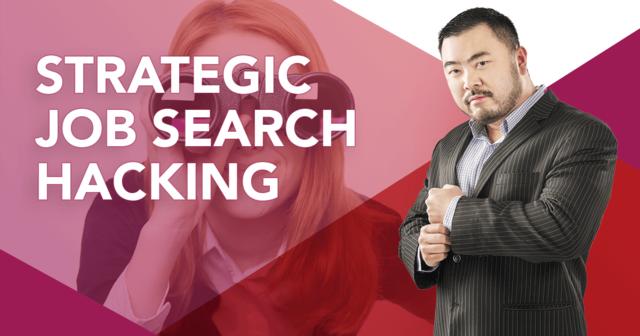 Strategic Job Search Hacking สูตรลับ...วางแผนอาชีพ หางานได้ไว ก้าวหน้าเร็ว ไม่เสียเวลาอยู่ผิดที่