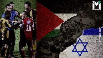 """เบนาย VS เบียตาร์ : สงครามตัวแทนระหว่าง """"ปาเลสไตน์-อิสราเอล"""" บนสนามฟุตบอล"""