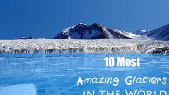 10 ธารน้ำแข็งที่สวยที่สุดในโลก